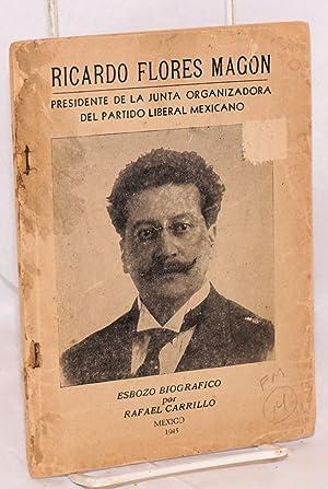 Ricardo Flores Magon; esbozo biogr?fico: Carrillo, Rafael