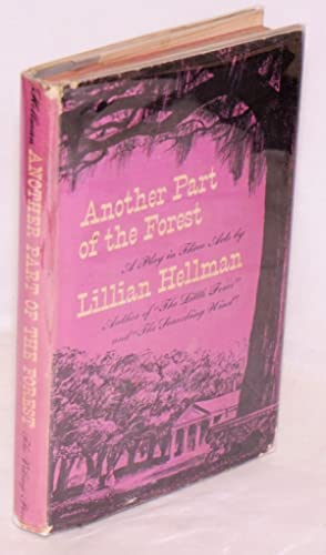 Another part of the forest; a play in three acts: Hellman, Lillian