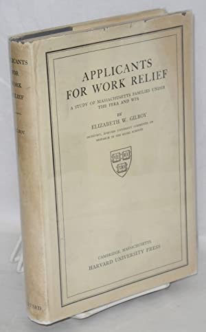 Applicants for work relief; a study of Massachusetts families under the FERA and WPA: Gilboy, ...