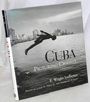 Cuba: picturing change: Ledbetter, E. Wright, photographs, essays by Louis A. P?rez and Ambrosio ...