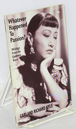 Whatever happened to passion? Writings from the: Kyle, Garland Richard