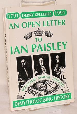 An open letter to Ian Paisley; demythologising: Kelleher, Derry
