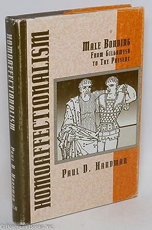 Homoaffectionalism; male bonding from Gilgamesh to the: Hardman, Paul D.