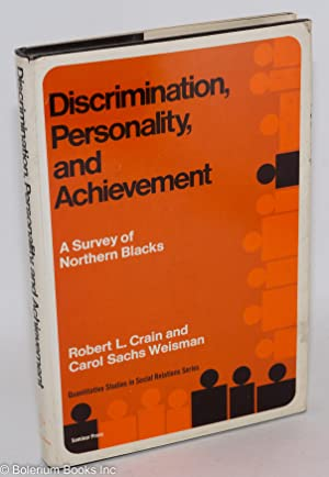 Discrimination, personality, and achievement; a survey of northern blacks: Crain, Robert L. and ...
