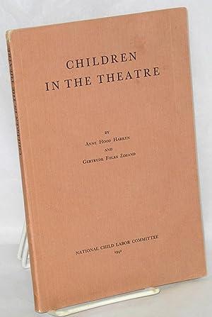 Children in the theatre; a study of children employed on the legitimate stage: Harken, Anne Hood ...