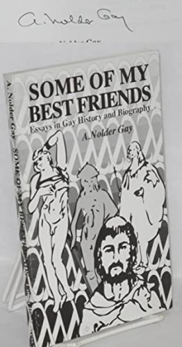 Some of my best friends; essays in gay history and biography: Gay, A. Nolder [pseudonym of William ...