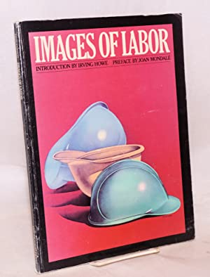 Images of labor. Preface by Joan Mondale,: Foner,, Moe, executive