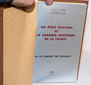 Les ?tats Africains et la garantie mon?taire de la France; O? va L'argent des Fran?ais: Diarra...