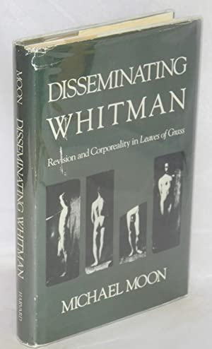 """Disseminating Whitman: revision and corporeality in """"Leaves of Grass"""": Whitman, Walt, ..."""
