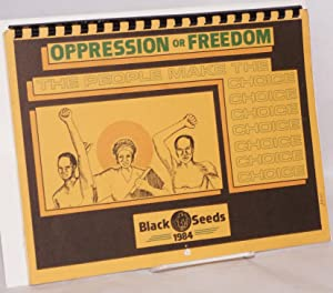 Oppression or freedom: the people make the choice; Black Seeds Calendar 1984: Black Seeds