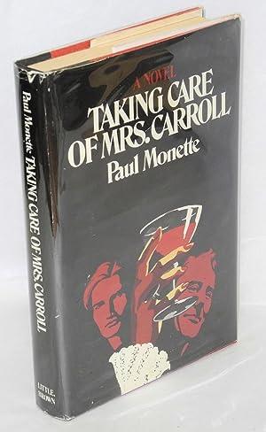Taking Care of Mrs. Carroll; a novel: Monette, Paul