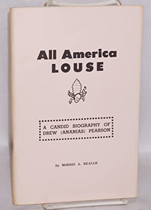 All America louse; a candid biography of Drew A. Pearson: Bealle, Morris A.