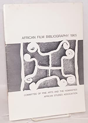 African film bibliography 1965: Stevens, Warren D. in co-operatin with the Educational Media ...
