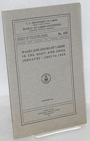 Wages and hours of labor in the boot and shoe industry: 1907 to 1926: United States Department of ...