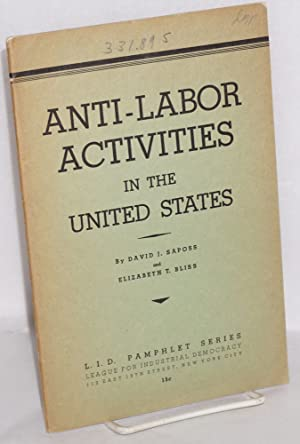 Anti-labor activities in the United States: Saposs, David J. and Elizabeth T. Bliss
