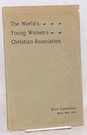 The world's young women's christian association, report of the third conference, Paris, ...
