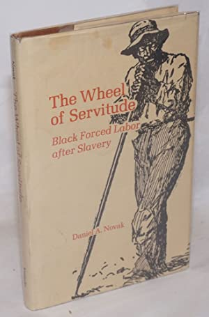 The wheel of servitude; black forced labor after slavery: Novak, Daniel A.