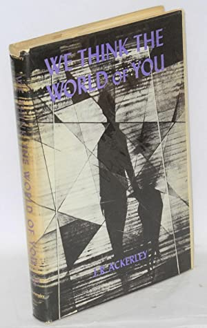 We think the world of you: Ackerley, J. R.