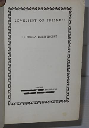 Loveliest of friends!: Donisthorpe, G. Sheila
