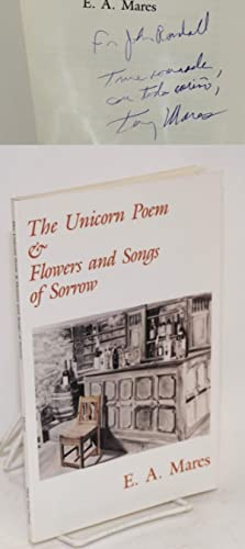 The unicorn poem & Flowers and songs of sorrow: Mares, E. A. [Tony]