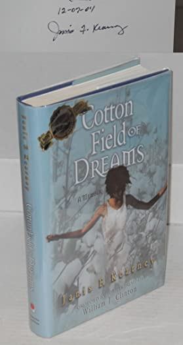 Cotton field of dreams; a memoir, foreword by former President William J. Clinton: Kearney, Janis F...