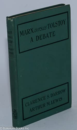 Marx versus Tolstoy, a debate: Darrow, Clarence S. and Arthur M. Lewis