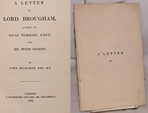 A letter to lord Brougham, in reply to Isaac Tomkins, gent. and mr. Peter Jenkins: Richards, John