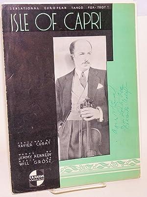 Isle of Capri; featured by Xavier Cugat, words by Jimmy Kennedy, music by Will Gr?sz: Cugat, Xavier...