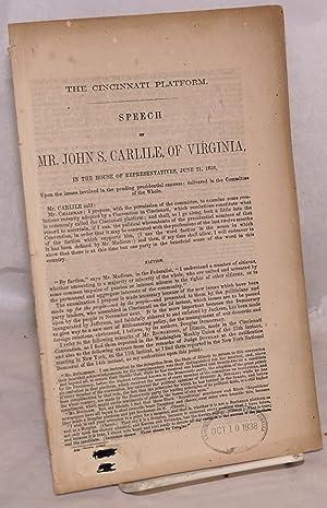 The Cincinnati Platform. Speech of Mr. John S. Carlile, of Virginia: Carlile, John S.