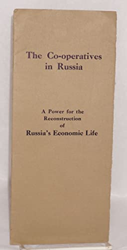 The co-operatives in Russia. A power for the reconstruction of Russia's economic life: American...