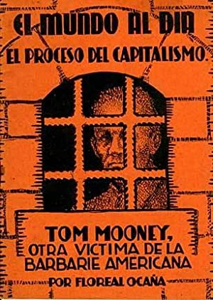 El proceso del capitalismo. Tom Mooney, otra v?ctima de la barbarie americana: Oca?a, Floreal