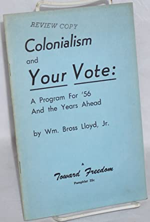 Colonialism and your vote: a program for '56 and the years ahead: Lloyd, William Bross, Jr.