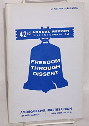 Freedom through dissent; 42nd annual report, July 1, 1961 to June 30, 1962: American Civil ...