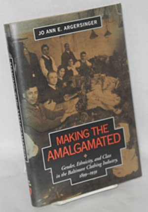 Making the Amalgamated. Gender, ethnicity, and class in the Baltimore clothing industry, 1899-1939