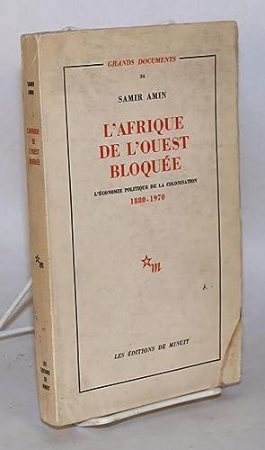L'Afrique de l'ouest bloqu?e; l'?conomie politique de la colonisation 1880 - 1970: ...