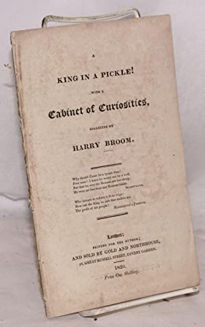 A king in a pickle! with a cabinet of curiosities, collected by Harry Broom: Broom, Harry [Henry ...