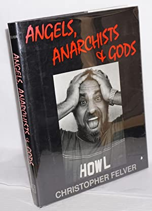 Angels, anarchists and gods: Felver, Christopher, Robert Creely, Douglas Brinkley, Gregory Corso