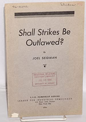 Shall strikes be outlawed? [with] Arbitration and the I.L.G.W.U. by Lazare Teper