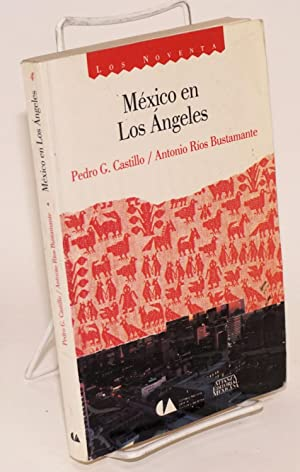 M?xico en Los Angeles; una historia social y cultural, 1781-1985: Castillo, Pedro G. and Antonio R?...