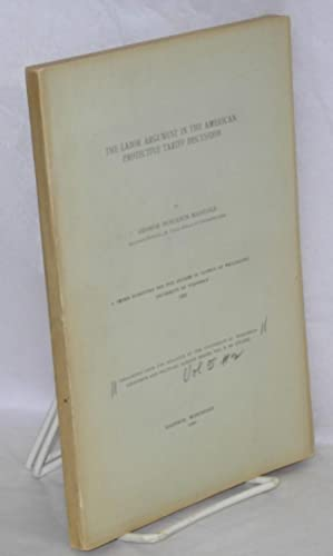 Labor argument in the American protective tariff discussion. A thesis for the degree of Doctor of ...