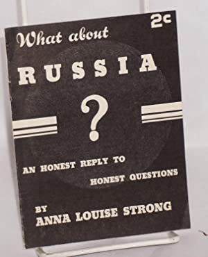 What about Russia? An honest reply to honest questions [cover title]: Strong, Anna Louise