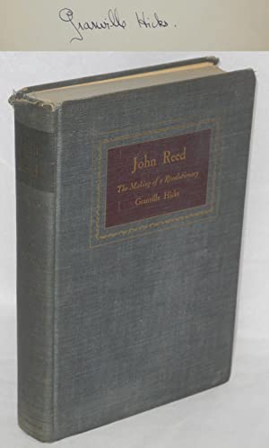 John Reed, the making of a revolutionary. With the assistance of John Stuart: Hicks, Granville