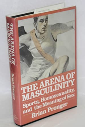 The arena of masculinity; sports, homosexuality, and the meaning of sex: Pronger, Brian A.