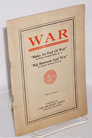 War. Make an end of war by Walter Thomas Mills [and] Big business and war by Charles Edward Russell...