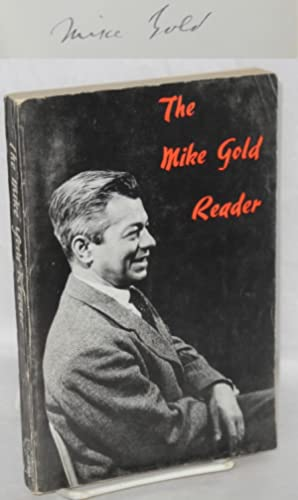 The Mike Gold reader; from the writings of Michael Gold. With an introduction by Samuel Sillen: ...