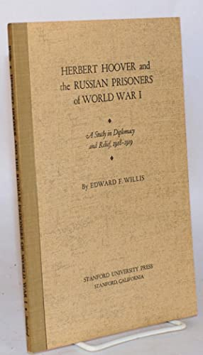 Herbert Hoover and the Russian prisoners of world war I, a study in diplomacy and relief, 1918 - ...