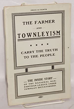 A warning to the farmer against Townleyism as exploited in North Dakota; an expos? and inside story...