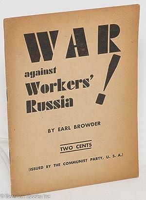 War against workers' Russia!: Browder, Earl