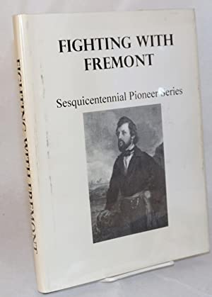 Fighting with Fremont:; sesquicentennial pioneer series; special preface by Irving Stone: Madera ...