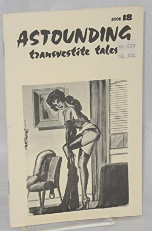 Astounding transvestite tales; issue number 18: Anonymous, editor, cover by Gene Bilbrew [aka Eneg]